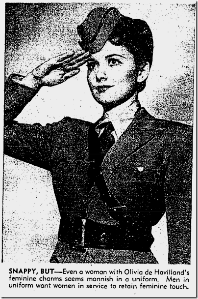 "Feb. 18, 1942, Olivia de Havilland in ""mannish"" uniform."