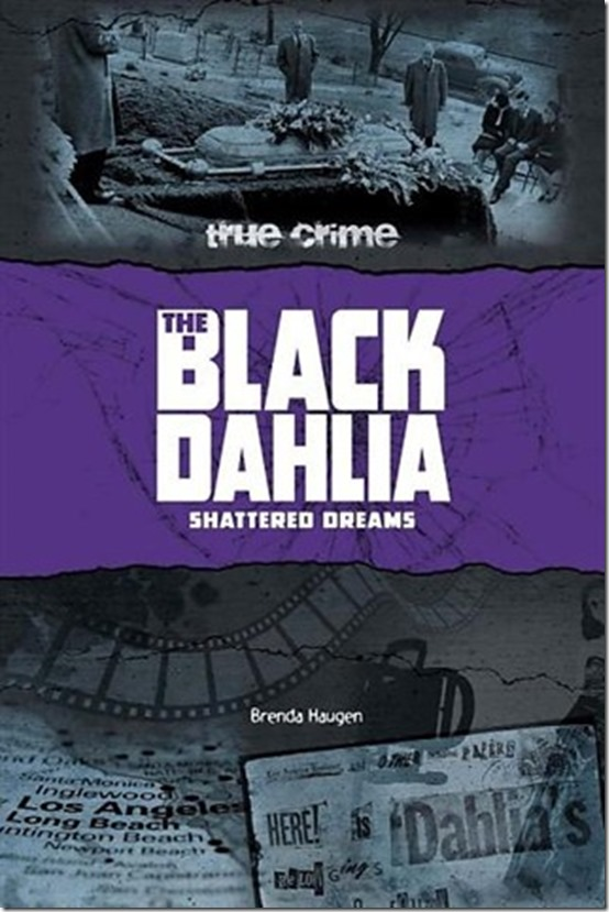 True Crime - The Black Dahlia Shattered Dreams by Brenda Haugen